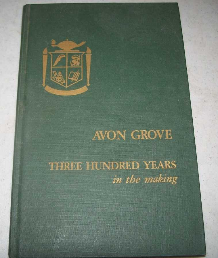 Avon Grove: Three Hundred Years in the Making (A Contribution to the Pennsylvania Tercentenary Celebration 1682-1982), The Avon Grove School District Continuing Education Committee