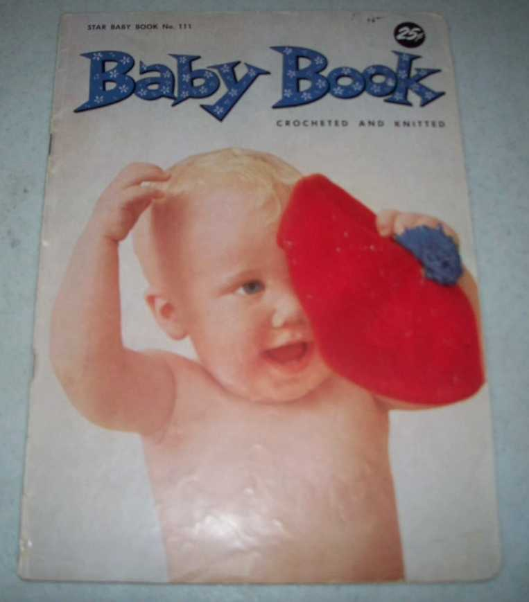 Baby Book Crocheted and Knitted (Star Baby Book No. 111), N/A