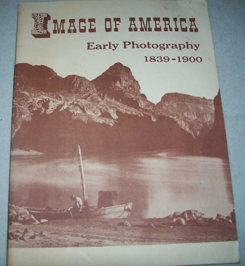 Image of America, Early Photography 1839-1900, A Catalog: An Exhibit Held in the Library of Congress, Washington, DC, Opened February 8, 1957, N/A