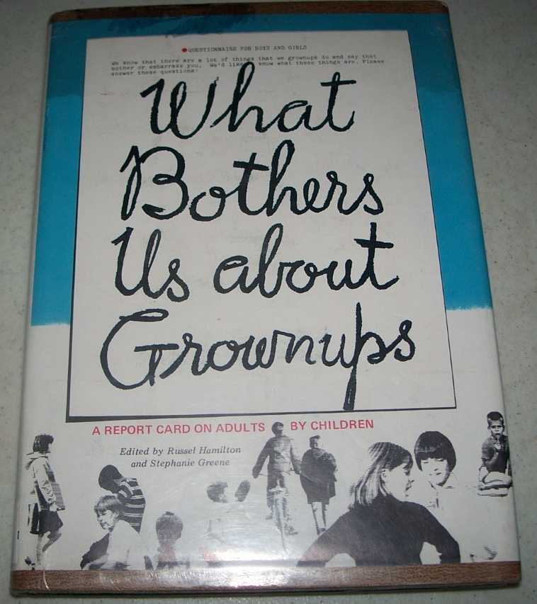 What Bothers Us About Grownups: A Report Card on Adults by Children, Hamilton, Russel and Greene, Stephanie