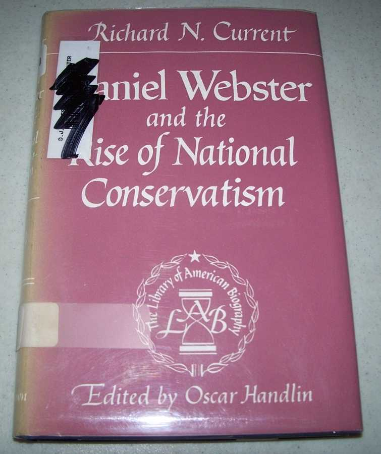 Daniel Webster and the Rise of National Conservatism (The Library of American Biography series), Current, Richard N.