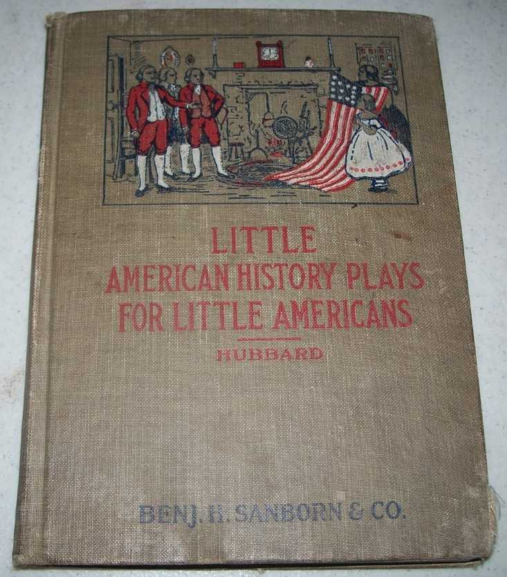Little American History Plays for Little Americans: A Dramatic Reader, Hubbard, Eleanore