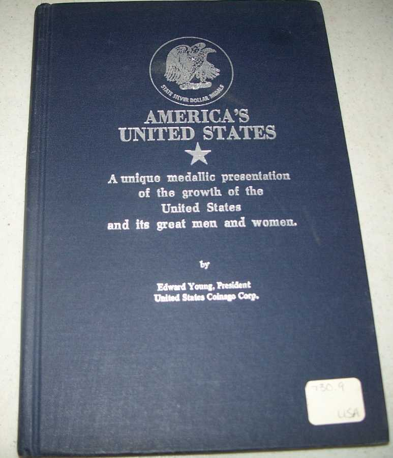 America's United States: A Unique Medallic Presentation of the Growth of the United States and Its Great Men and Women, Young, Edward