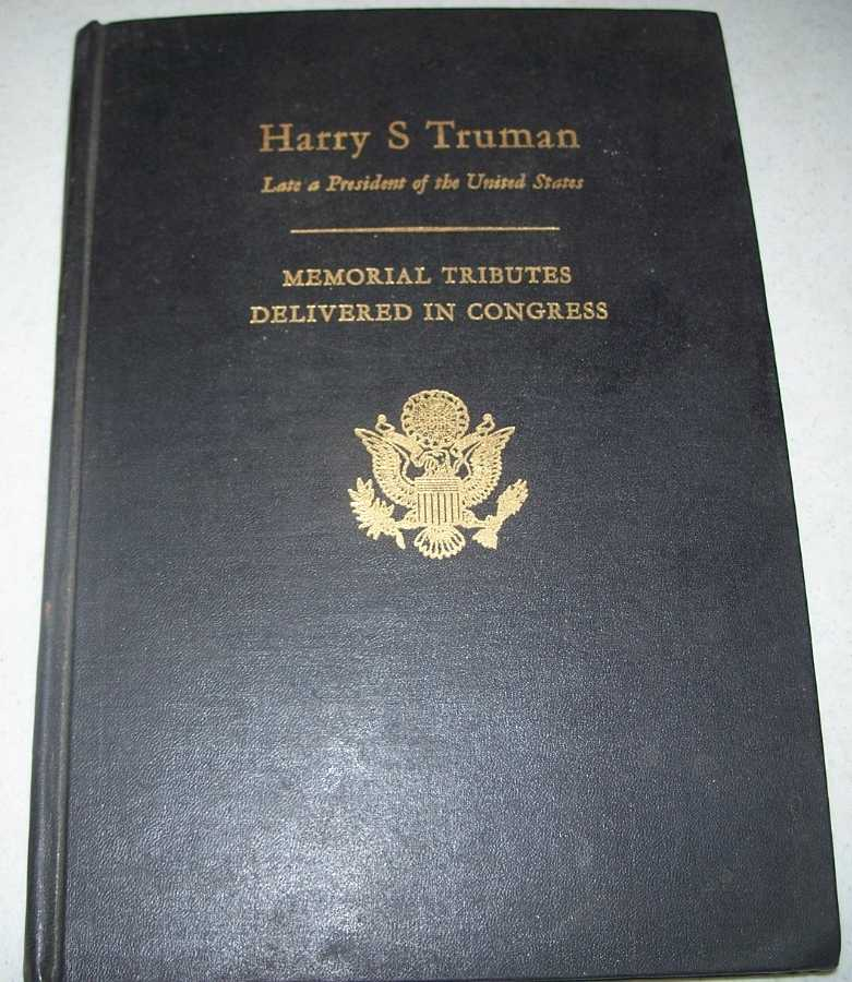 Memorial Services in the Congress of the United States and Tributes in Eulogy of Harry S Truman, Late a President of the United States, N/A