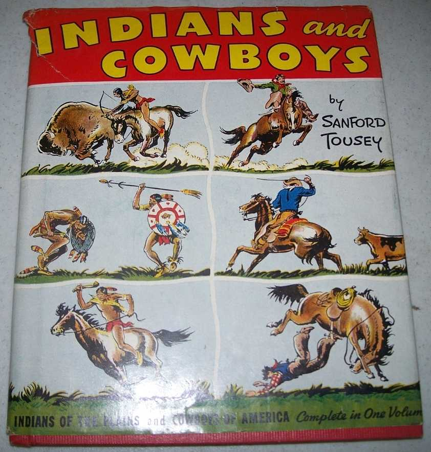 Indians and Cowboys: A One Volume Edition of Indians of the Plains and Cowboys of America, Tousey, Sanford