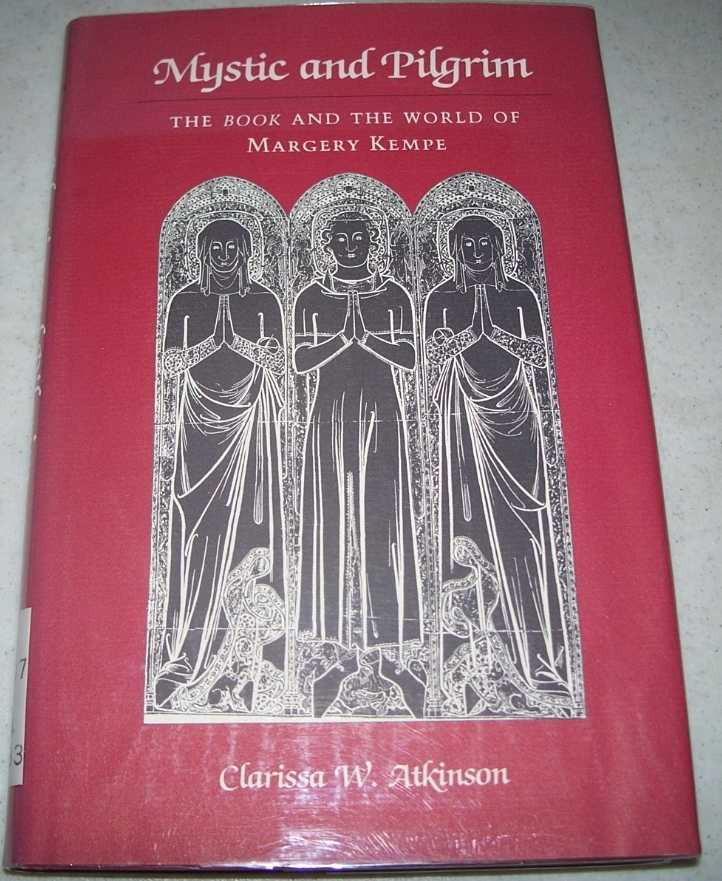 Mystic and Pilgrim: The Book and the World of Margery Kempe, Atkinson, Clarissa W.