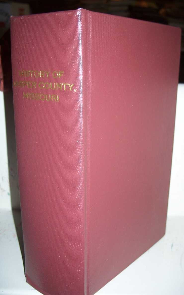 The History of Jasper County, Missouri Including a condensed History of the State, a Complete History of Carthage and Joplin, Other Towns and Townships, N/A