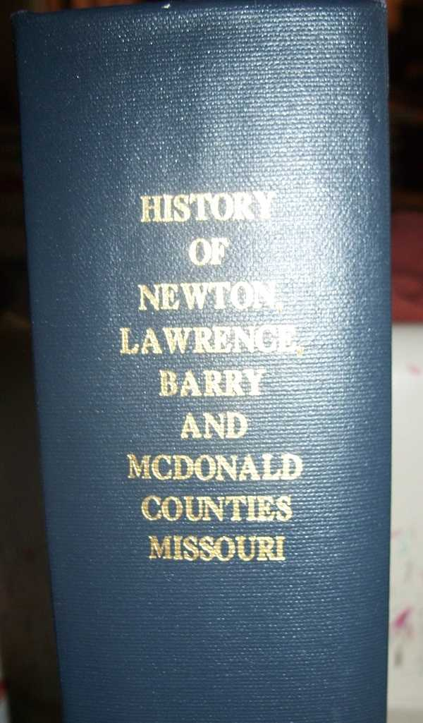 History of Newton, Lawrence, Barry and McDonald Counties, Missouri from the Earliest Time to the Present, including a Department Devoted to the Preservation of Sundry Personal, Business, Professional and Private Records, Besides a Valuable Fund of Notes, Original Observations, etc., N/A