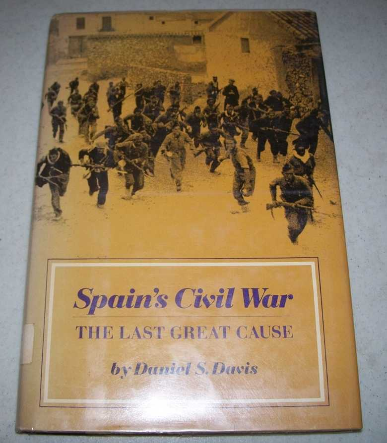Spain's Civil War: The Last Great Cause, Davis, Daniel S.