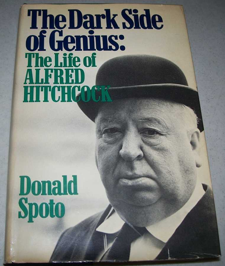 The Dark Side of Genius: The Life of Alfred Hitchcock, Spoto, Donald