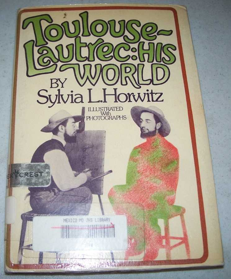 Toulouse-Lautrec: His World, Horwitz, Sylvia L.
