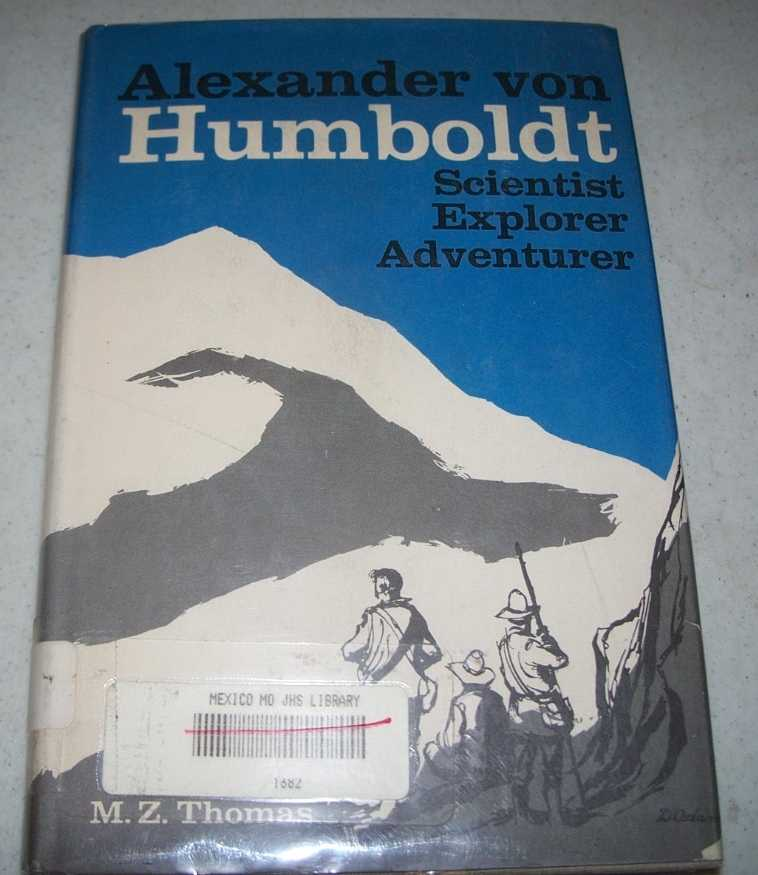 Alexander von Humboldt: Scientist, Explorer, Adventurer, Thomas, M.Z.