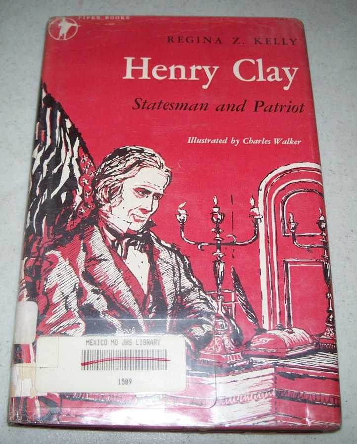 Henry Clay: Statesman and Patriot (Piper Books), Kelly, Regina Z.