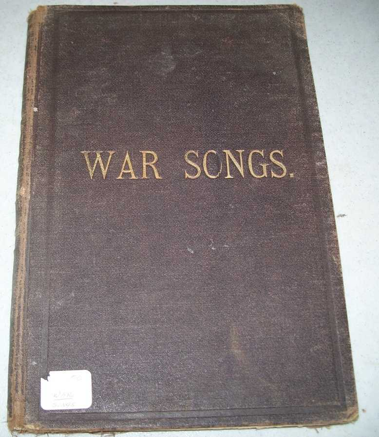 War Songs for Anniversaries and Gatherings of Soldiers, to Which Is Added a Selection of Songs and Hymns for Memorial Day, The Choruses of All the Songs Are Arranged for Male Voices, N/A