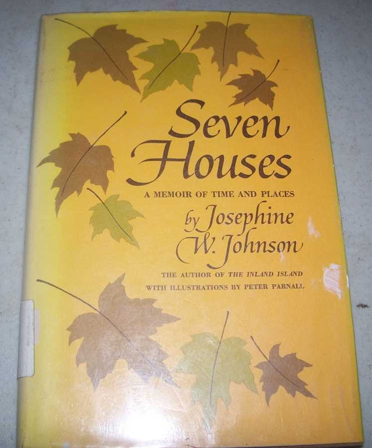 Seven Houses: A Memoir of Time and Places, Johnson, Josephine W.