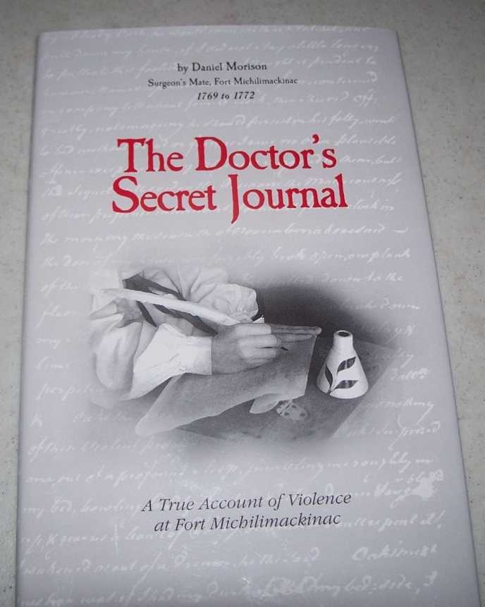 The Doctor's Secret Journal: A True Account of Violence at Fort Michilimackinac, Morison, Daniel