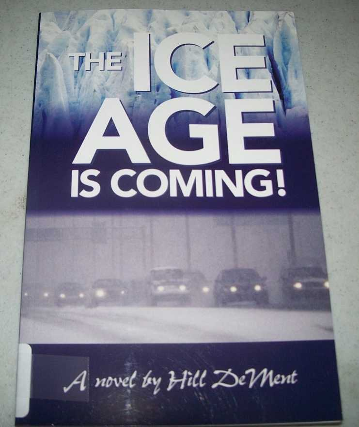 The Ice Age Is Coming! A Novel, DeMent, Hill