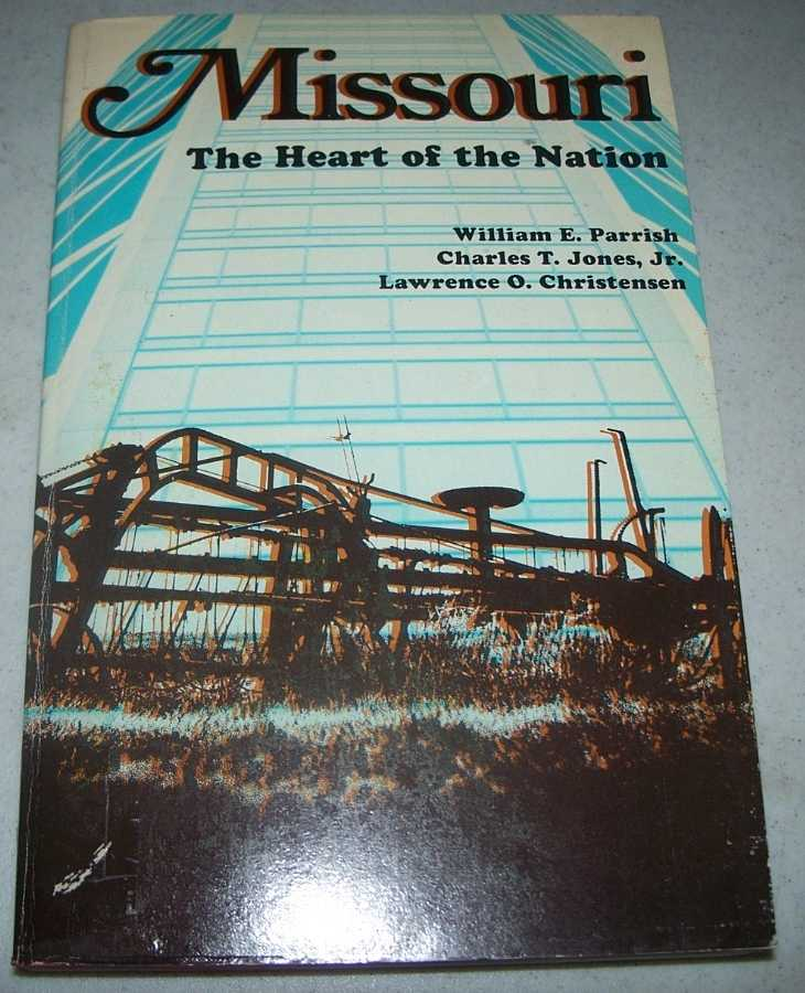 Missouri: The Heart of the Nation, Parrish, William E.; Jones, Charles T. jr.; Christensen, Lawrence O.