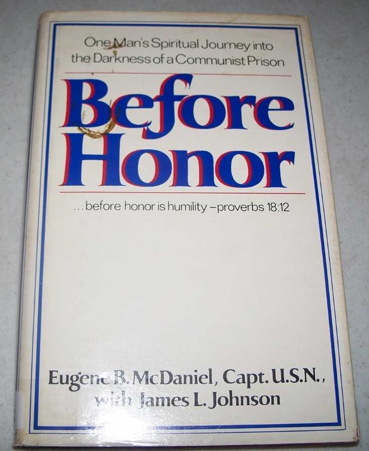 Before Honor: One Man's Spiritual Journey into the Darkness of a Communist Prison, McDaniel, Captain Eugene B. with Johnson, James L.