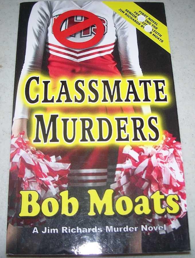 Classmate Murders: A Jim Richards Murder Novel, Moats, Bob