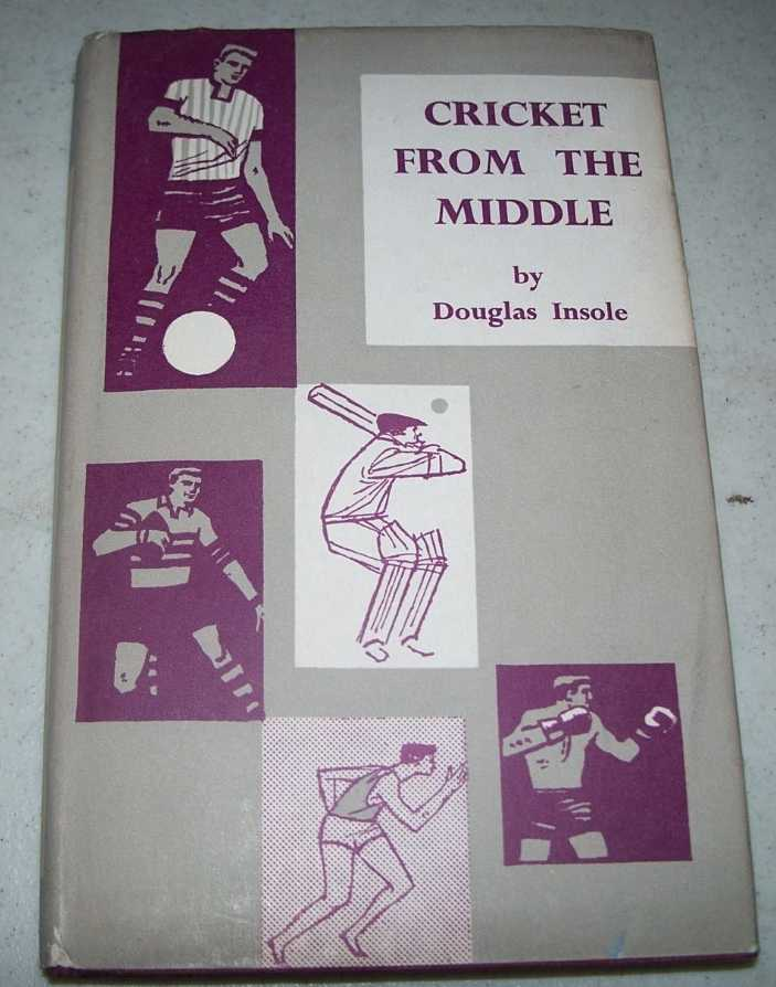 Cricket from the Middle, Insole, Douglas