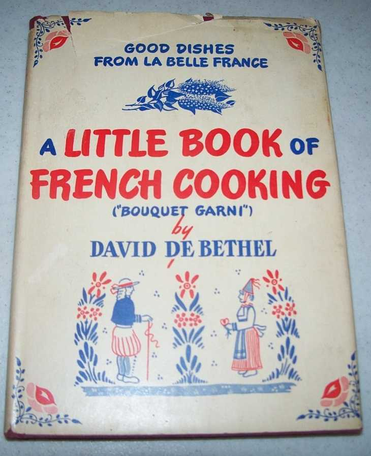 A Little Book of French Cooking (Bouquet Garni): Good Dishes from La Belle France, De Bethel, David