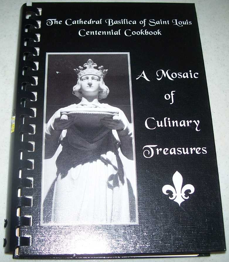 A Mosaic of Culinary Treasures: Cathedral Basilica of Saint Louis Centennial Cookbook, N/A