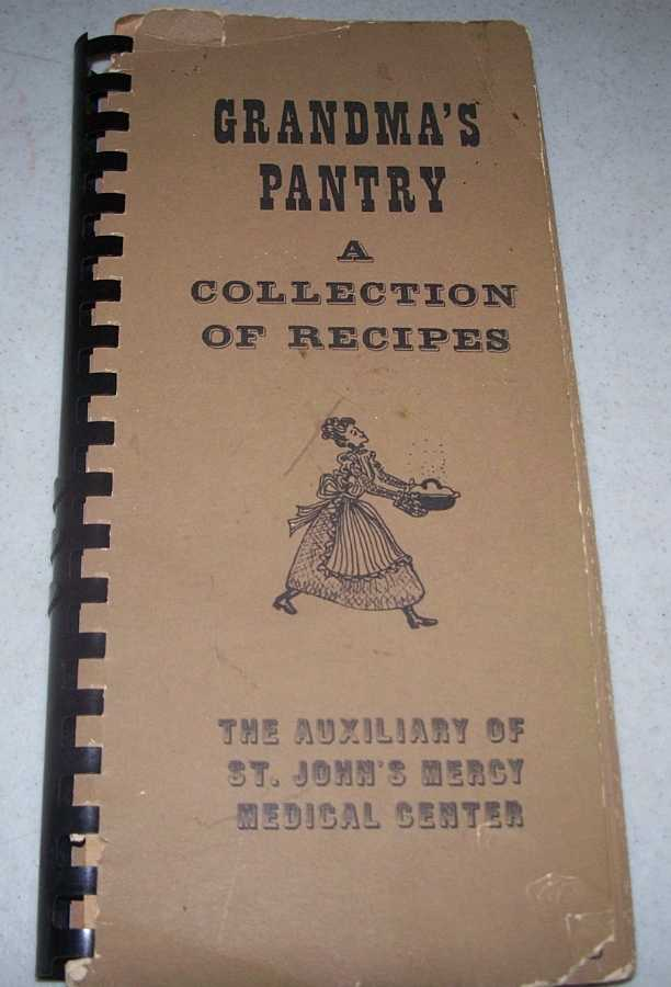 Grandma's Pantry: A Collection of Recipes by the Auxiliary of St. John's Mercy Medical Center, St. Louis, Missouri, N/A