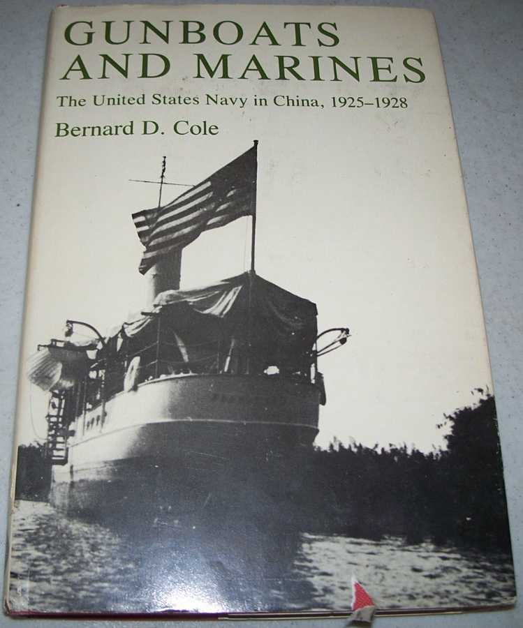 Gunboats and Marines: The United States Navy in China 1925-1928, Cole, Bernard D.