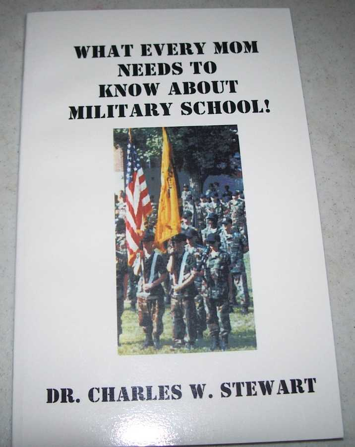 What Every Mom Needs to Know About Military School, Stewart, Dr. Charles W.