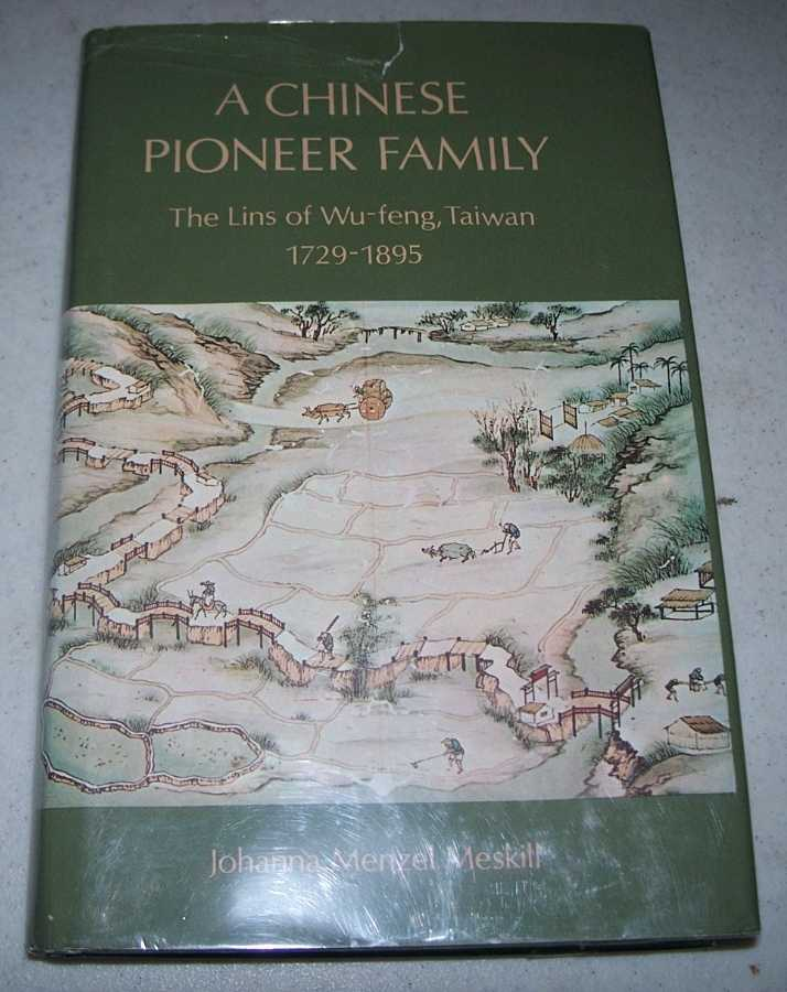 A Chinese Pioneer Family: The Lins of Wu-feng, Taiwan, 1729-1895, Meskill, Johanna Menzel