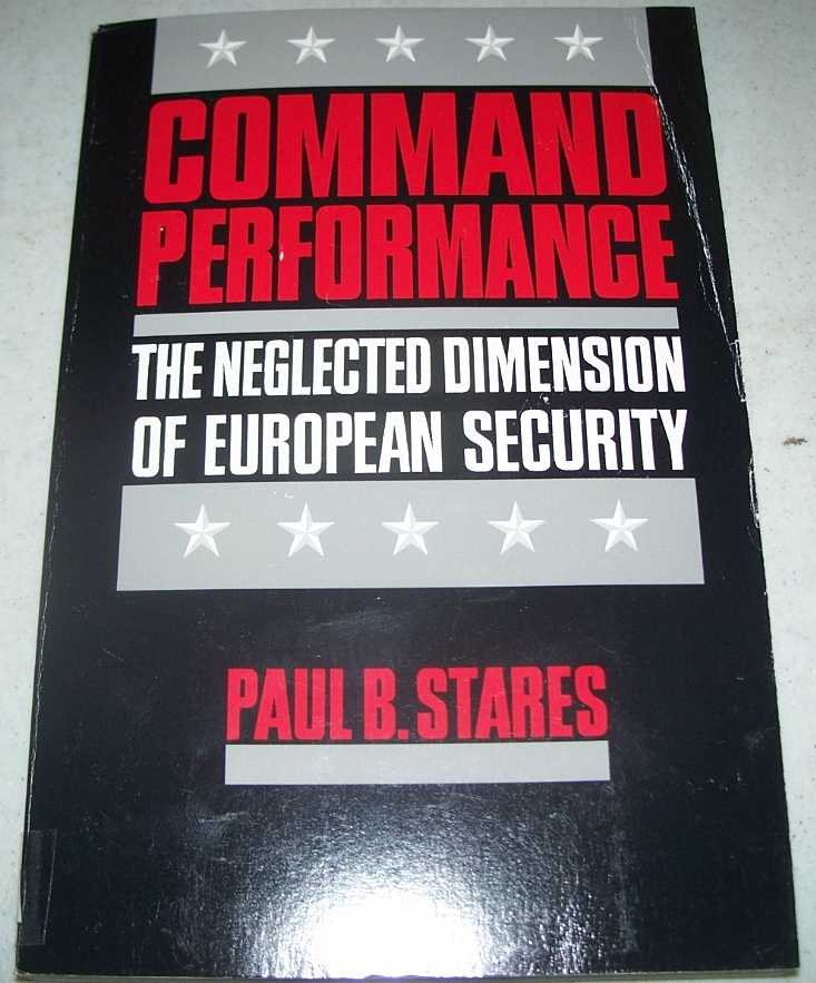Command Performance: The Neglected Dimension of European Security, Stares, Paul B.