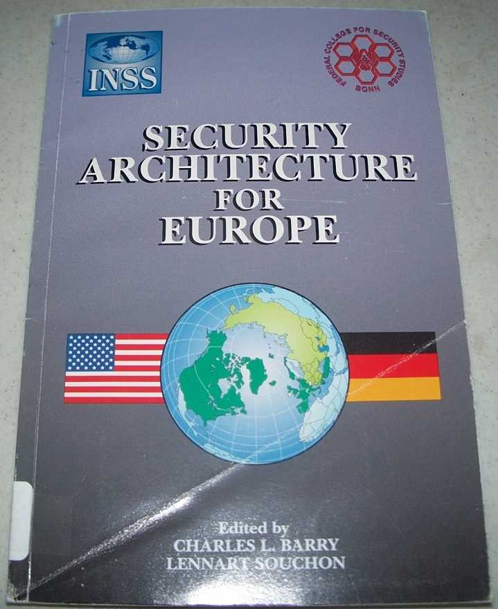 Security Architecture for Europe, Based on a U.S.-German Workshop Co-Sponsored by the Institute for National Strategic Studies and the Federal College for Security Policy Studies, Barry, Charles L. with Souchon, Lennart