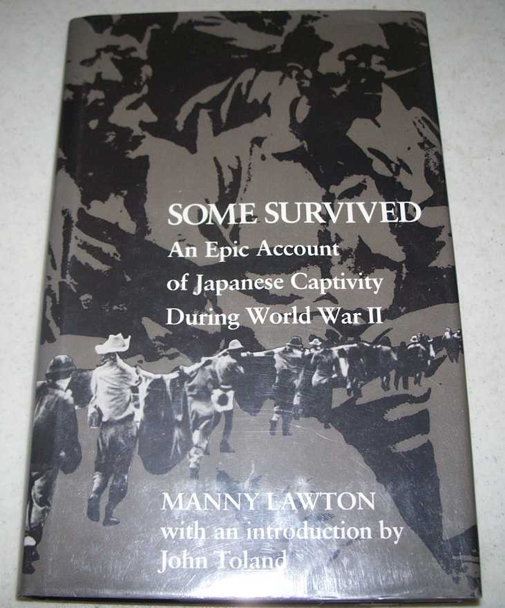 Some Survived: An Epic Account of Japanese Captivity During World War II, Lawton, Manny