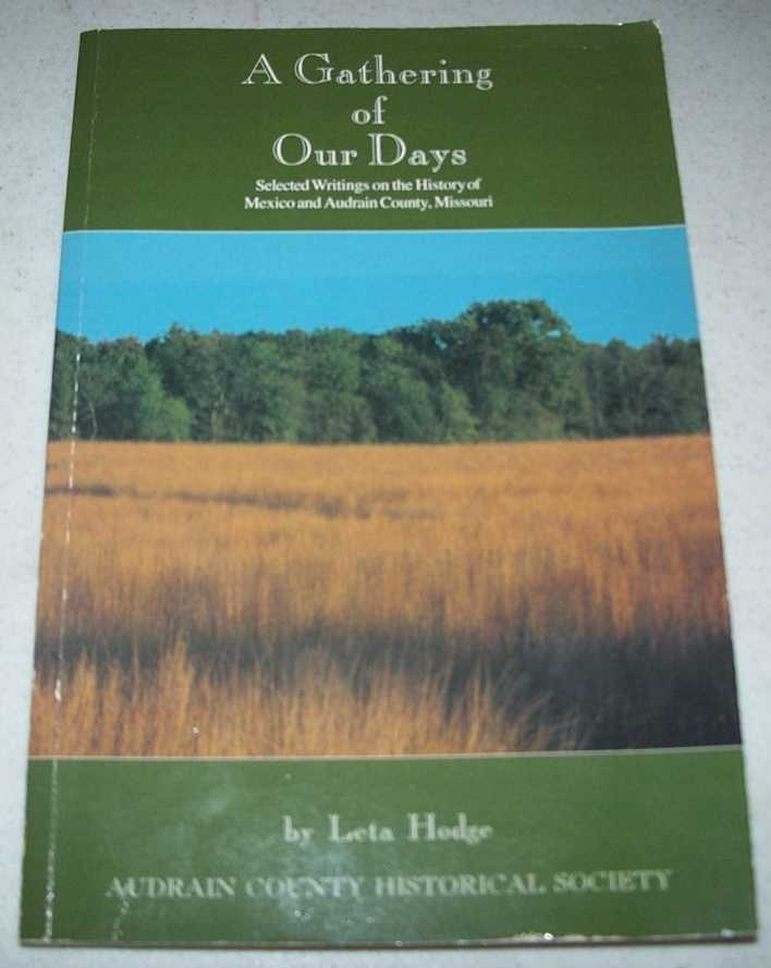 A Gathering of Our Days: Selected Writings on the History of Mexico and Audrain County, Missouri, Hodge, Leta