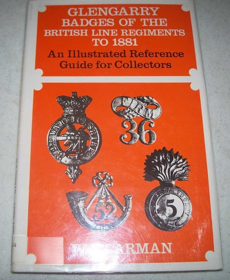 Glengarry Badges of the British Line Regiments to 1881: An Illustrated Reference Guide for Collectors, Carman, W.Y.