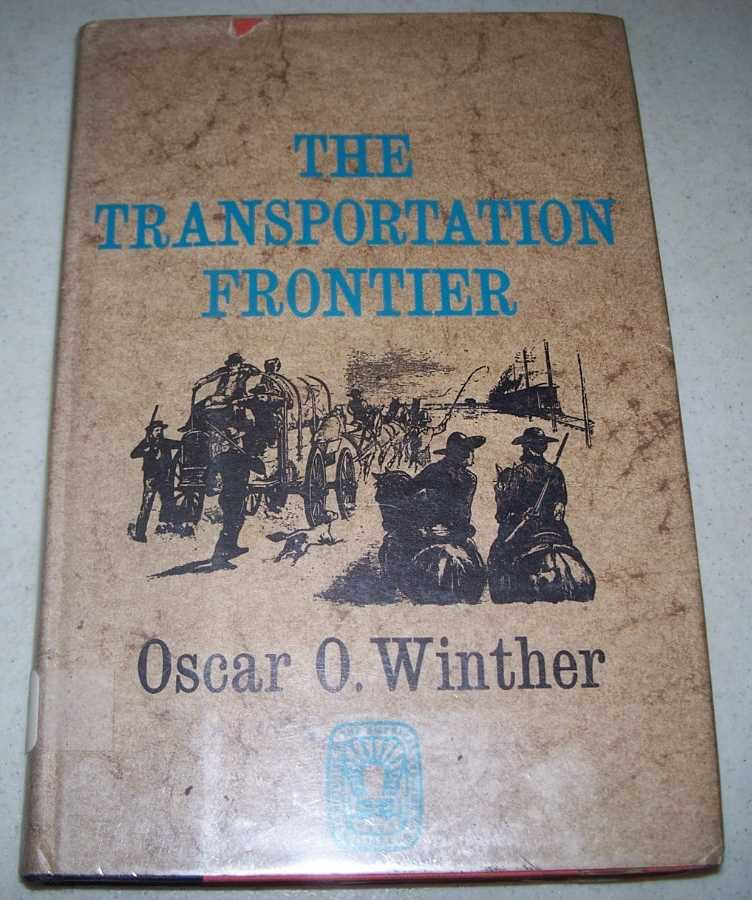 The Transportation Frontier: Trans-Mississippi West 1865-1890, Winther, Oscar Osburn