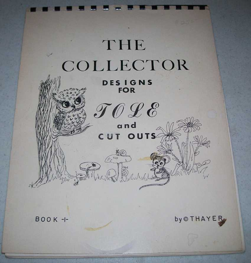 The Collector: Designs for Tole and Cut Outs Book 1, Thayer, Lois Mae