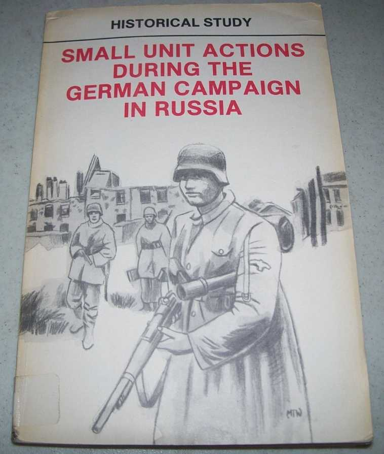 Small Unit Actions During the German Campaign in Russia (Historical Study), N/A