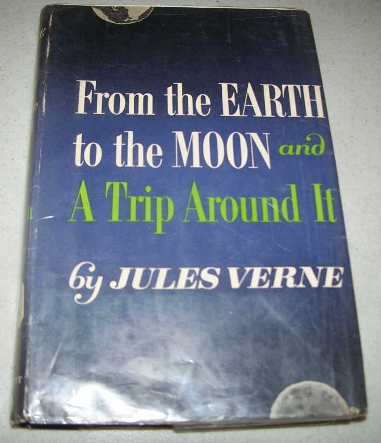 From the Earth to the Moon and A Trip Around It, Verne, Jules