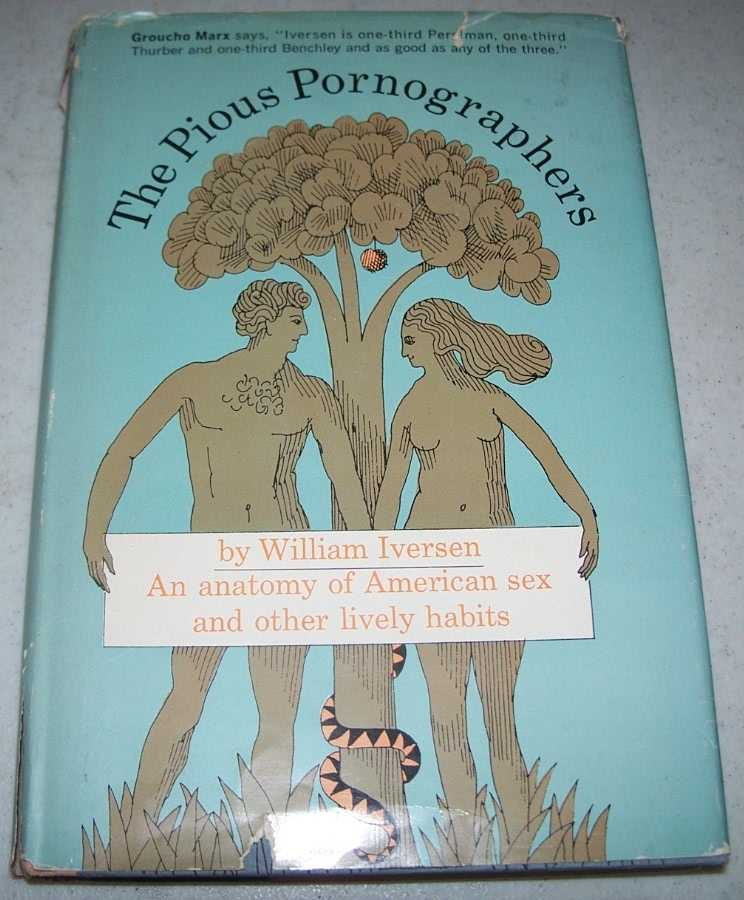 The Pious Pornographers: An Anatomy of American Sex and Other Lively Habits, Iversen, William