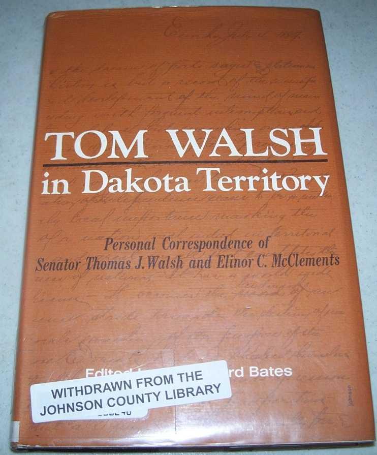 Tom Walsh in Dakota Territory, Walsh, Thomas J. and McClements, Elinor C.; Bates, J. Leonard (ed.)