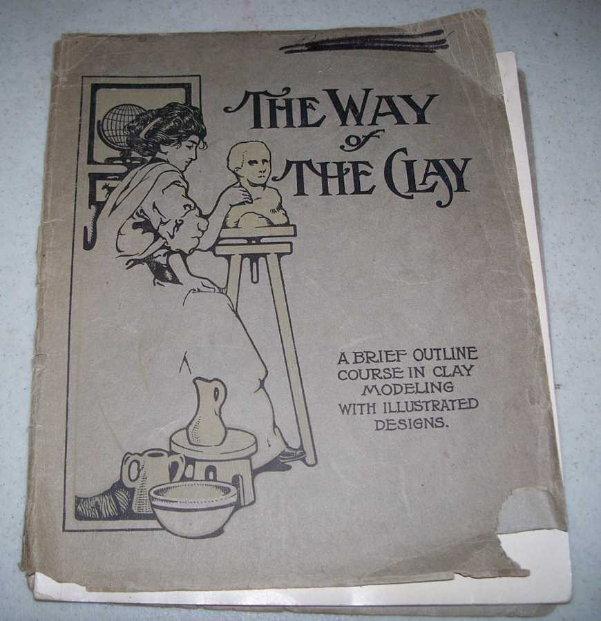 The Way of the Clay: A Brief Outline Course in Clay Modelling with Illustrated Designs, N/A