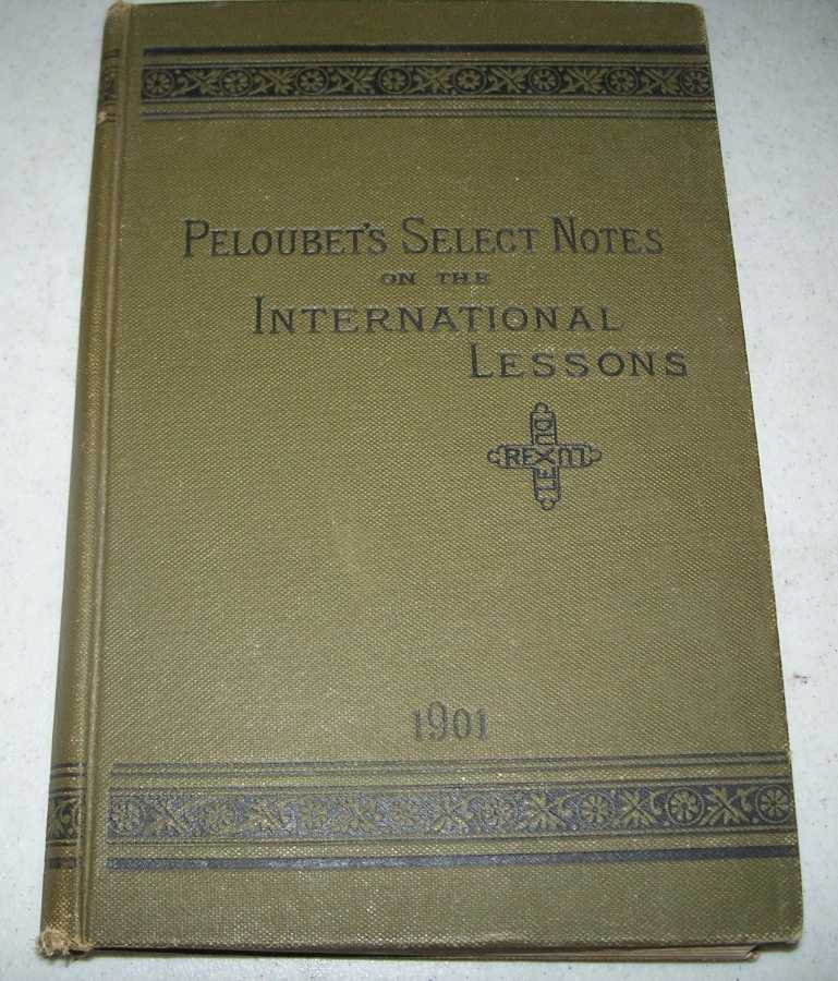 Select Notes: A Commentary on the International Lessons for 1901 (Studies in the Life of Christ and Studies in the Lives of the Patriarchs), Peloubet, F.N. and M.A.