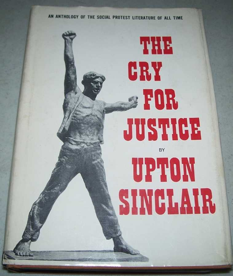 The Cry for Justice: An Anthology of the Social Protest Literature of All Time, Sinclair, Upton
