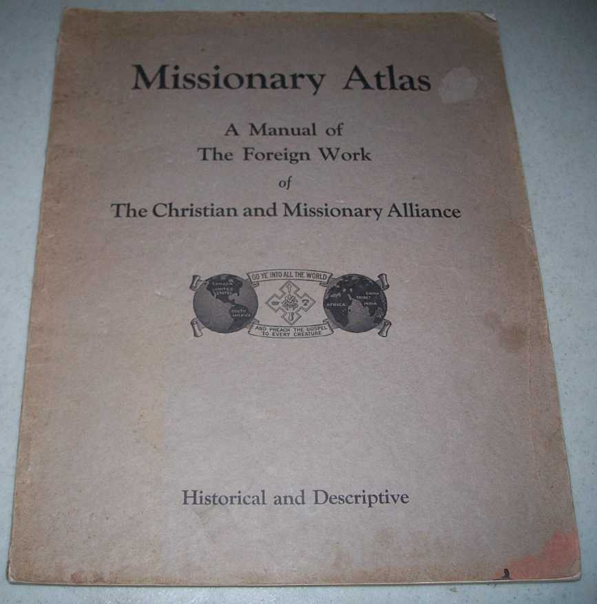 Missionary Atlas: A Manual of the Foreign Work of the Christian Missionary Alliance, Snead, Alfred C.
