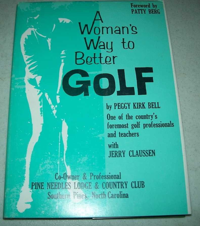 A Woman's Way to Better Golf, Bell, Peggy Kirk with Claussen, Jerry