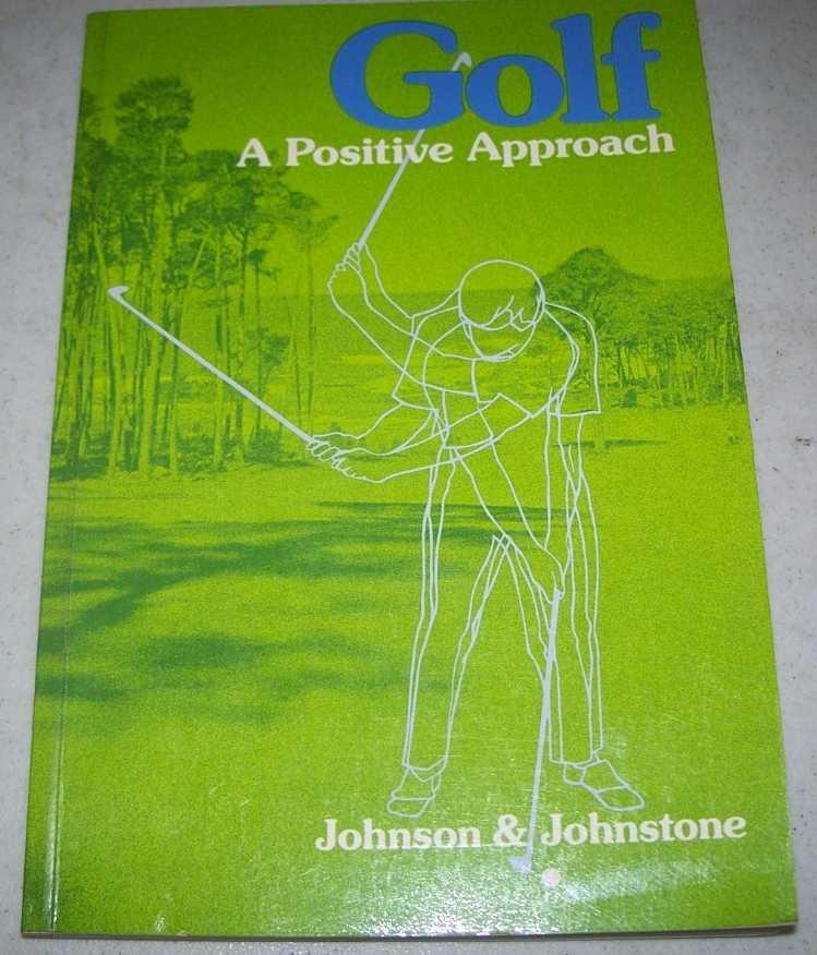 Golf-A  Positive Approach, Johnson, Carol Clark and Johnstone, Ann Casey