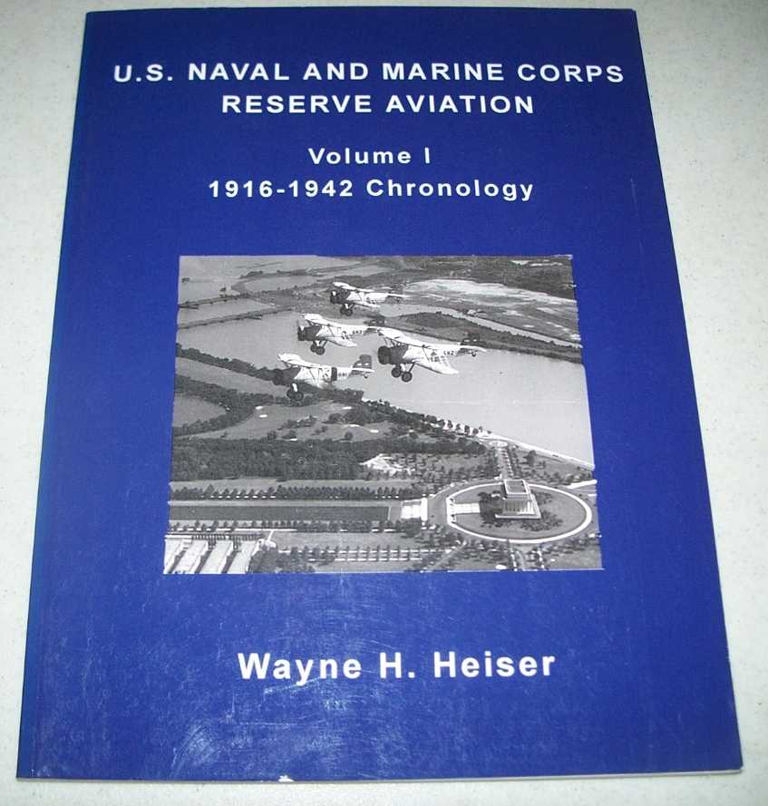 U.S. Naval and Marine Corps Reserve Aviation Volume I: 1916-1942 Chronology, Heiser, Wayne H.