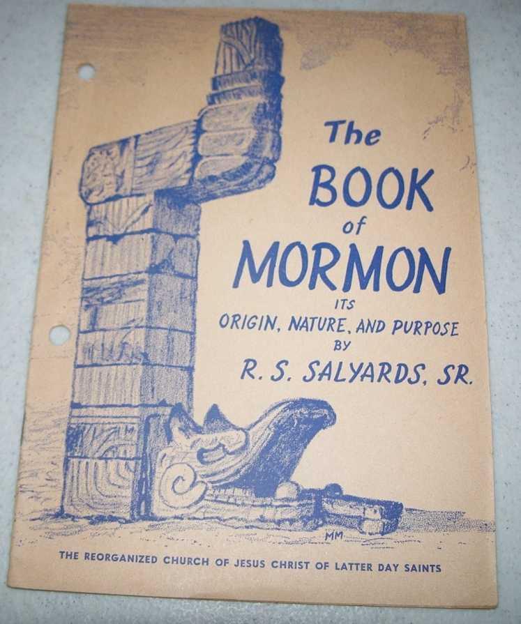The Book of Mormon: Its Origin, Nature, and Purpose, Salyards, R.S. sr.
